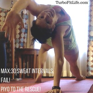 MAX_30 Sweat Intervals_ FAIL!PiYo to the rescue!