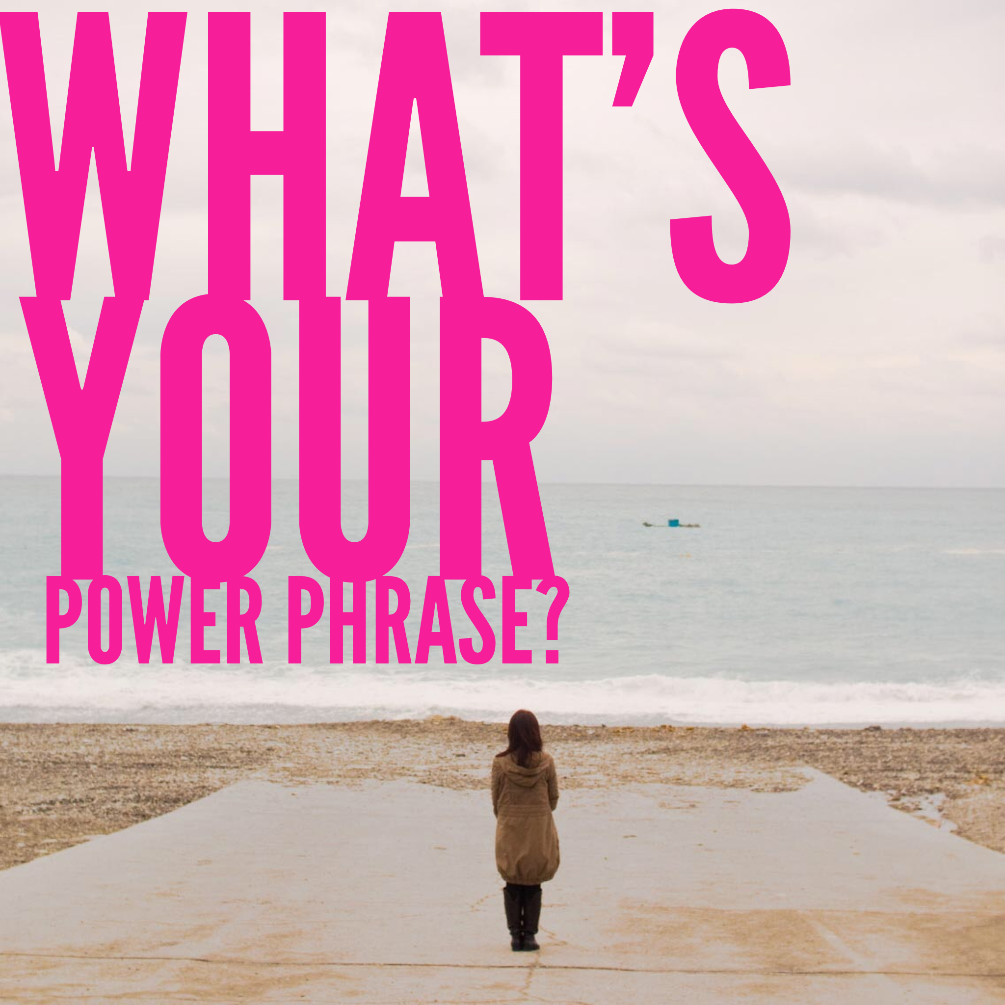 What's your power phrase?